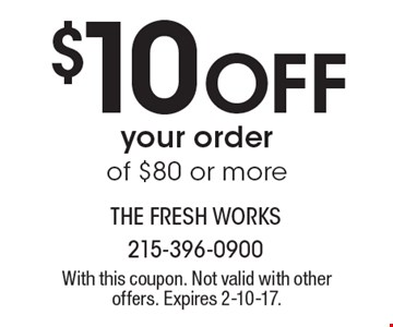 $10 Off your order of $80 or more. With this coupon. Not valid with other offers. Expires 2-10-17.