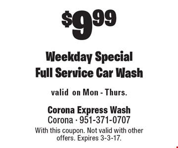 $9.99 Weekday Special Full Service Car Wash. With this coupon. Not valid with other offers. Expires 3-3-17.