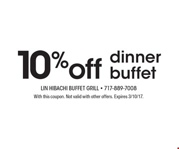10% off dinner buffet. With this coupon. Not valid with other offers. Expires 3/10/17.