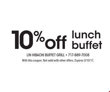 10% off lunch buffet. With this coupon. Not valid with other offers. Expires 3/10/17.