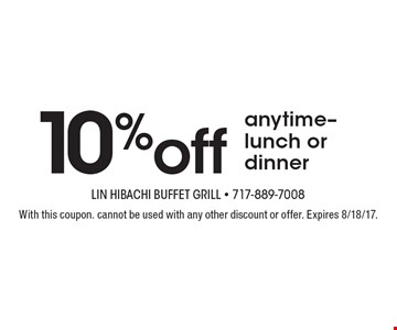 10% off anytime-lunch or dinner. With this coupon. Cannot be used with any other discount or offer. Expires 8/18/17.