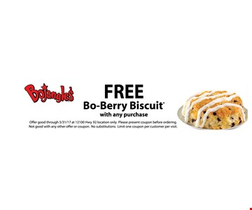 FREE Bo-Berry Biscuit with any purchase. exp. 5/31/17.