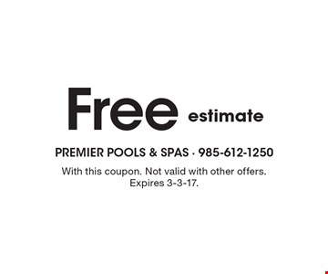 Free estimate. With this coupon. Not valid with other offers. Expires 3-3-17.
