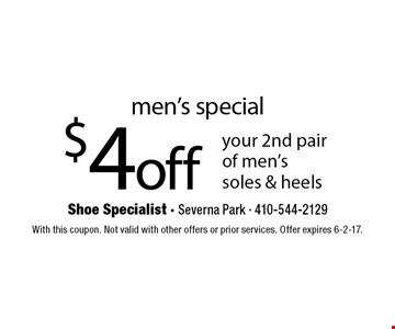 men's special $4 off your 2nd pair of men'ssoles & heels. With this coupon. Not valid with other offers or prior services. Offer expires 6-2-17.