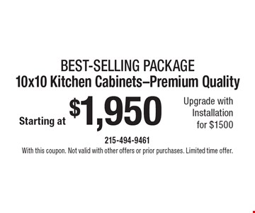 Best-Selling Package – Starting at $1,950 10x10 Kitchen Cabinets-Premium Quality. Upgrade with Installation for $1500. With this coupon. Not valid with other offers or prior purchases. Limited time offer.