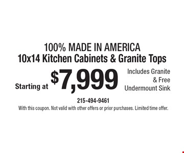 100% Made In America10x14 Kitchen Cabinets & Granite Tops starting at $7,999. Includes Granite & Free Undermount Sink. With this coupon. Not valid with other offers or prior purchases. Limited time offer.