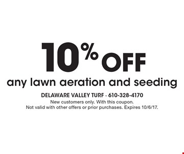 10% off any lawn aeration and seeding. New customers only. With this coupon. Not valid with other offers or prior purchases. Expires 10/6/17.