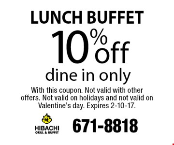 LUNCH BUFFET 10% off dine in only. With this coupon. Not valid with other offers. Not valid on holidays and not valid on Valentine's day. Expires 2-10-17.