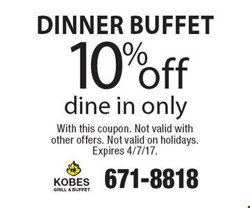 10% off Dinner Buffet. Dine in only. With this coupon. Not valid with other offers. Not valid on holidays. Expires 4/7/17.