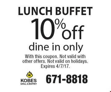 10% off Lunch Buffet. Dine in only. With this coupon. Not valid with other offers. Not valid on holidays. Expires 4/7/17.