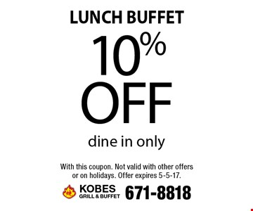 LUNCH BUFFET 10% off dine in only. With this coupon. Not valid with other offers or on holidays. Offer expires 5-5-17.