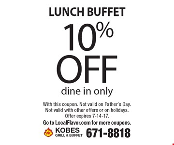 LUNCH BUFFET 10% off dine in only. With this coupon. Not valid on Father's Day. Not valid with other offers or on holidays. Offer expires 7-14-17.  Go to LocalFlavor.com for more coupons.