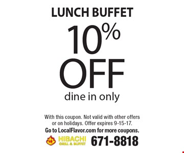 LUNCH BUFFET 10% off dine in only. With this coupon. Not valid with other offers or on holidays. Offer expires 9-15-17. Go to LocalFlavor.com for more coupons.