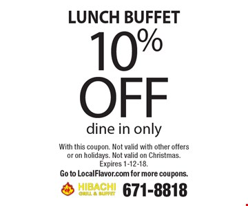 LUNCH BUFFET 10% off dine in only. With this coupon. Not valid with other offers or on holidays. Not valid on Christmas. Expires 1-12-18. 