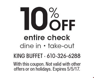 10% Off entire check, dine in - take-out. With this coupon. Not valid with other offers or on holidays. Expires 5/5/17.