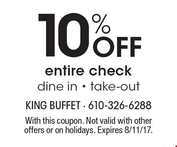 10% off entire check. Dine in. Take-out. With this coupon. Not valid with other offers or on holidays. Expires 8/11/17.