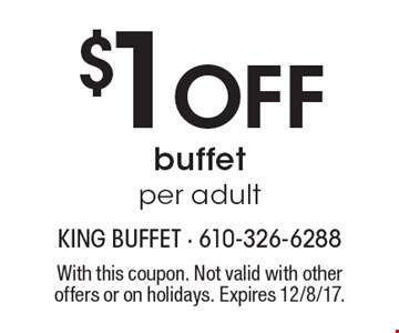 $1 off buffet per adult. With this coupon. Not valid with other offers or on holidays. Expires 12/8/17.