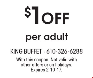 $1 off per adult. With this coupon. Not valid with other offers or on holidays. Expires 2-10-17.
