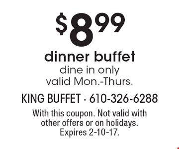 $8.99 dinner buffet. Dine in only. Valid Mon.-Thurs. With this coupon. Not valid with other offers or on holidays. Expires 2-10-17.