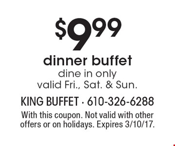 $9.99 dinner buffet. Dine in only. Valid Fri., Sat. & Sun. With this coupon. Not valid with other offers or on holidays. Expires 3/10/17.