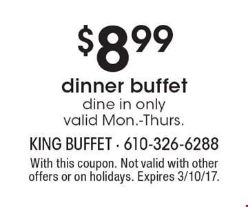 $8.99 dinner buffet. Dine in only. Valid Mon.-Thurs.. With this coupon. Not valid with other offers or on holidays. Expires 3/10/17.