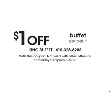 $1 Off buffet per adult. With this coupon. Not valid with other offers or on holidays. Expires 5-5-17.