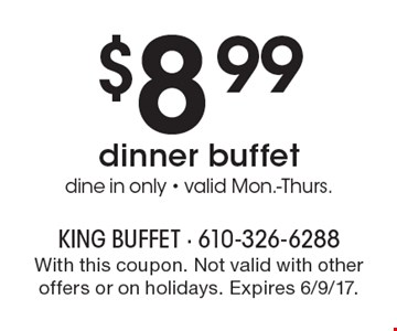 $8.99dinner buffet, dine in only. Valid Mon.-Thurs. With this coupon. Not valid with other offers or on holidays. Expires 6/9/17.