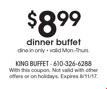 $8.99 dinner buffet. Dine in only. Valid Mon.-Thurs. With this coupon. Not valid with other offers or on holidays. Expires 8/11/17.