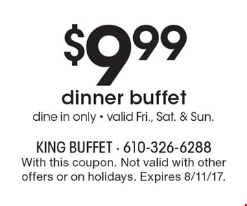 $9.99 dinner buffet. Dine in only. Valid Fri., Sat. & Sun. With this coupon. Not valid with other offers or on holidays. Expires 8/11/17.