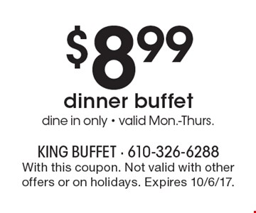 $8.99 dinner buffet. Dine in only. Valid Mon.-Thurs. With this coupon. Not valid with other offers or on holidays. Expires 10/6/17.