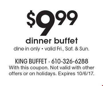 $9.99 dinner buffet. Dine in only. Valid Fri., Sat. & Sun. With this coupon. Not valid with other offers or on holidays. Expires 10/6/17.