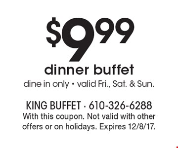$9.99 dinner buffet. Dine in only - valid Fri., Sat. & Sun. With this coupon. Not valid with other offers or on holidays. Expires 12/8/17.