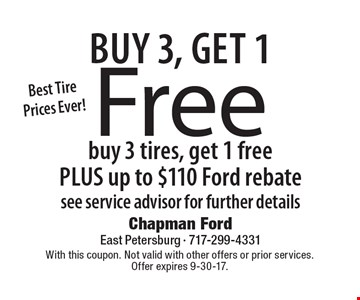 Buy 3, get 1 Free. Buy 3 tires, get 1 free, plus up to $110 Ford rebate see service advisor for further details. With this coupon. Not valid with other offers or prior services. Offer expires 9-30-17.