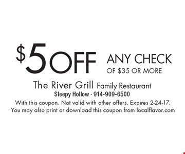 $5 OFF ANY CHECK OF $35 OR MORE. With this coupon. Not valid with other offers. Expires 2-24-17.