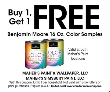 Buy 1, Get 1 FREE Benjamin Moore 16 Oz. Color Samples. With this coupon. Limit 1 per household. Not valid with other offers or prior purchases. Expires 8-4-17. Go to LocalFlavor.com for more coupons.