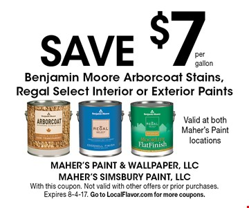 save $7 per gallon Benjamin Moore Arborcoat Stains, Regal Select Interior or Exterior Paints. With this coupon. Not valid with other offers or prior purchases. Expires 8-4-17. Go to LocalFlavor.com for more coupons.
