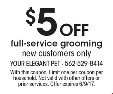 $5 off full-service grooming. New customers only. With this coupon. Limit one per coupon per household. Not valid with other offers or prior services. Offer expires 6/9/17.