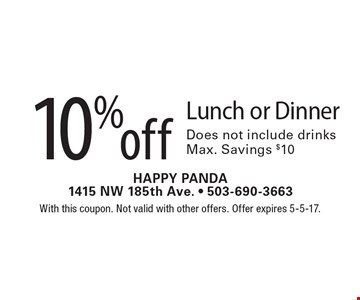 10% off Lunch or Dinner. Does not include drinks. Max. Savings $10. With this coupon. Not valid with other offers. Offer expires 5-5-17.