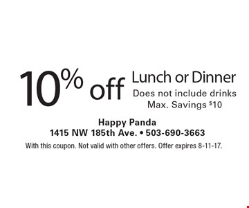 10% off Lunch or Dinner. Does not include drinks. Max. Savings $10. With this coupon. Not valid with other offers. Offer expires 8-11-17.