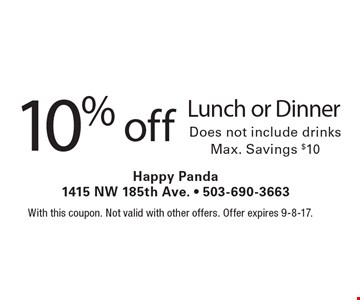 10% off Lunch or Dinner. Does not include drinks. Max. Savings $10. With this coupon. Not valid with other offers. Offer expires 9-8-17.