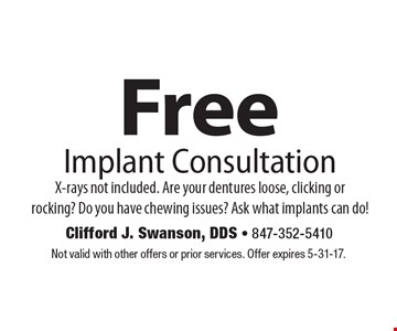 Free Implant Consultation. X-rays not included. Are your dentures loose, clicking or rocking? Do you have chewing issues? Ask what implants can do! Not valid with other offers or prior services. Offer expires 5-31-17.