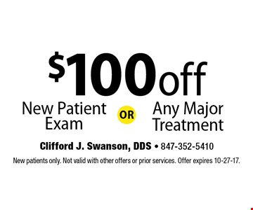 $100 off Any Major Treatment or New Patient Exam. New patients only. Not valid with other offers or prior services. Offer expires 10-27-17.