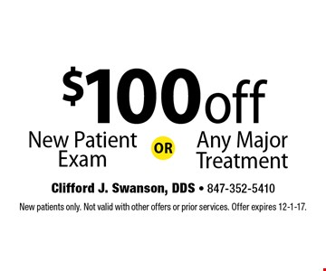 $100 off New Patient Exam OR Any Major Treatment. New patients only. Not valid with other offers or prior services. Offer expires 12-1-17.