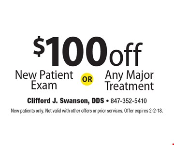 $100 off Any Major Treatment OR New Patient Exam. New patients only. Not valid with other offers or prior services. Offer expires 2-2-18.