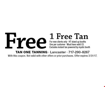Free 1 free tan. For new clients only. HT stand up booths One per customer. Must have valid I.D. Excludes instant tan powered by mystic booth. With this coupon. Not valid with other offers or prior purchases. Offer expires 3/31/17.