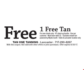Free 1 Free Tan For new clients only - HT stand-up booths - One per customer - Must have valid I.D. - Excludes instant tan powered by Mystic booth - Valid at Lancaster location only. With this coupon. Not valid with other offers or prior purchases. Offer expires 6/30/17.