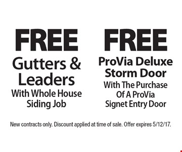 Free Gutters & Leaders With Whole House Siding Job OR Free ProVia Deluxe Storm Door With The Purchase Of A ProVia Signet Entry Door. New contracts only. Discount applied at time of sale. Offer expires 5/12/17.