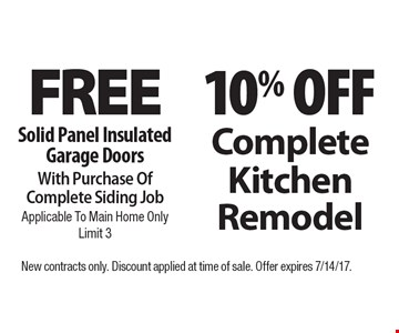 Free Solid Panel Insulated Garage Doors With Purchase Of Complete Siding Job Applicable To Main Home Only ,Limit 3 OR 10% Off Complete Kitchen Remodel. New contracts only. Discount applied at time of sale. Offer expires 7/14/17.