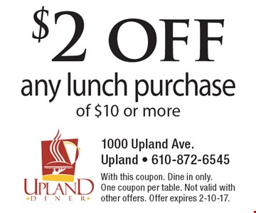 $2 off any lunch purchase of $10 or more. With this coupon. Dine in only. One coupon per table. Not valid with other offers. Offer expires 2-10-17.