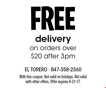 FREE delivery on orders over $20 after 3pm. With this coupon. Not valid on holidays. Not valid with other offers. Offer expires 4-21-17.